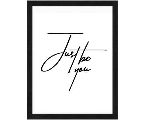 Gerahmter Digitaldruck Just be You, Bild: Schwarz, Weiß Rahmen: Schwarz