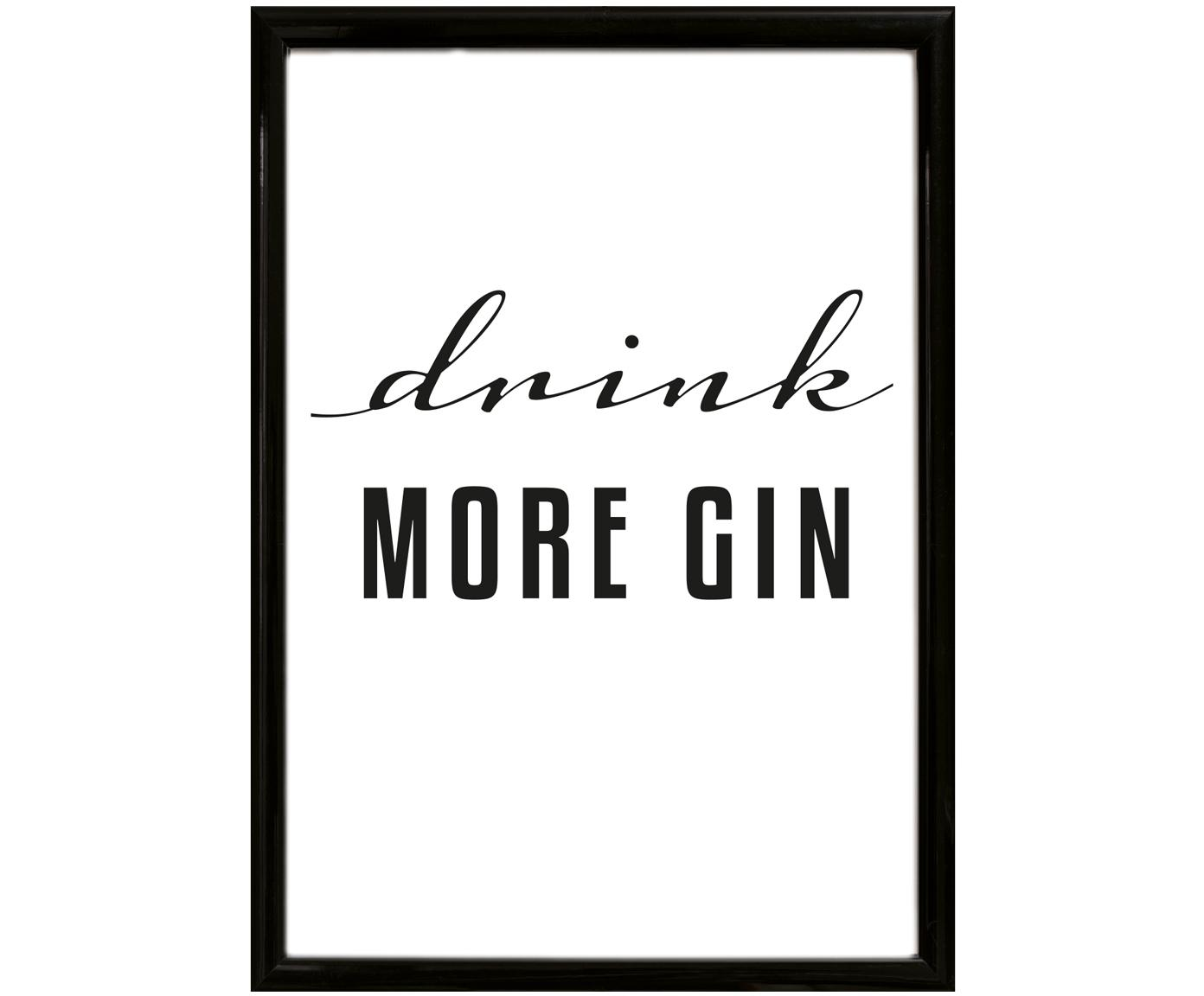 Ingelijste digitale print Drink More Gin, Afbeelding: digitale print, Lijst: hout frame met glas, Afbeelding: zwart, wit. Lijst: zwart, 30 x 40 cm
