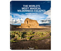 Bildband The World´s Most Magical Wilderness Escapes